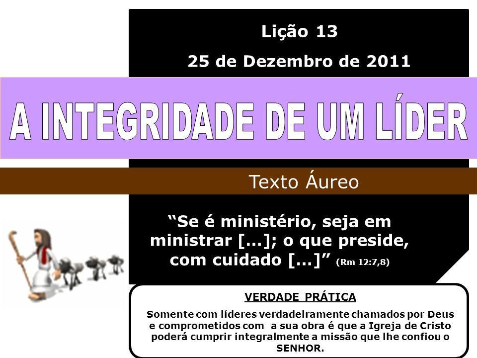 Lição 13 25 de Dezembro de 2011 Se é ministério, seja em ministrar […]; o que preside, com cuidado […] (Rm 12:7,8) Texto Áureo VERDADE PRÁTICA Somente