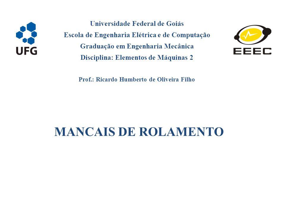 Universidade Federal de Goiás Escola de Engenharia Elétrica e de Computação Graduação em Engenharia Mecânica Disciplina: Elementos de Máquinas 2 Prof.