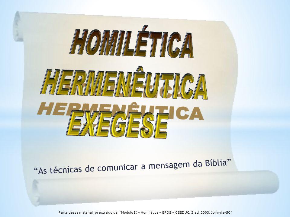 As técnicas de comunicar a mensagem da Bíblia Parte desse material foi extraído de: Módulo II – Homilética – EPOS – CEEDUC. 2.ed. 2003. Joinville-SC