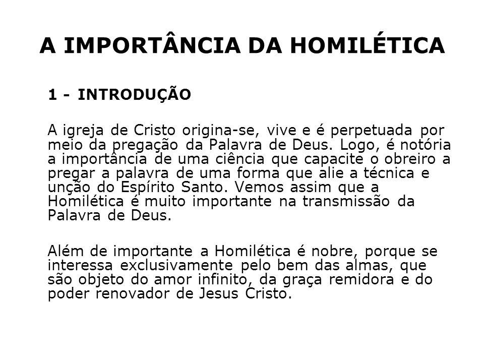 A IMPORTÂNCIA DA HOMILÉTICA 1 -INTRODUÇÃO A igreja de Cristo origina-se, vive e é perpetuada por meio da pregação da Palavra de Deus. Logo, é notória