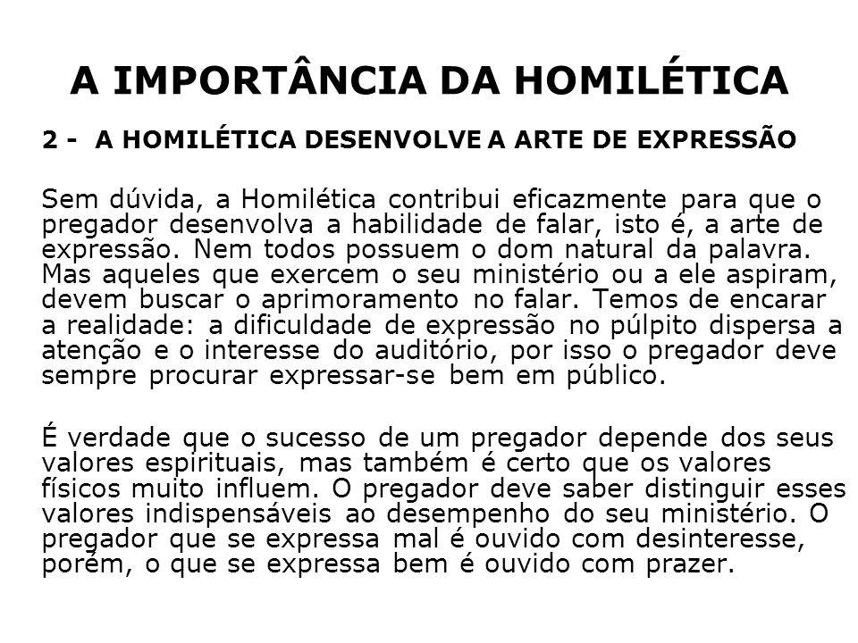 A IMPORTÂNCIA DA HOMILÉTICA 2 -A HOMILÉTICA DESENVOLVE A ARTE DE EXPRESSÃO Sem dúvida, a Homilética contribui eficazmente para que o pregador desenvol