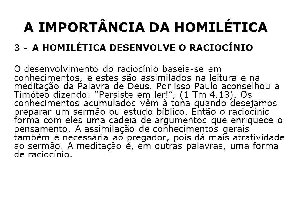 A IMPORTÂNCIA DA HOMILÉTICA 3 -A HOMILÉTICA DESENVOLVE O RACIOCÍNIO O desenvolvimento do raciocínio baseia-se em conhecimentos, e estes são assimilado