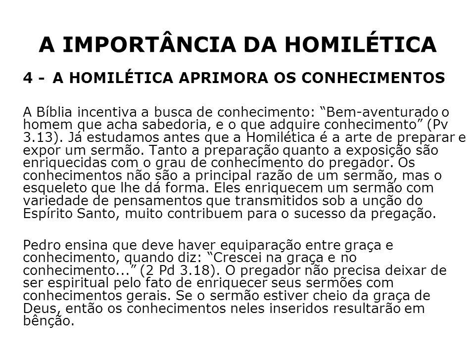 A IMPORTÂNCIA DA HOMILÉTICA 4 -A HOMILÉTICA APRIMORA OS CONHECIMENTOS A Bíblia incentiva a busca de conhecimento: Bem-aventurado o homem que acha sabe