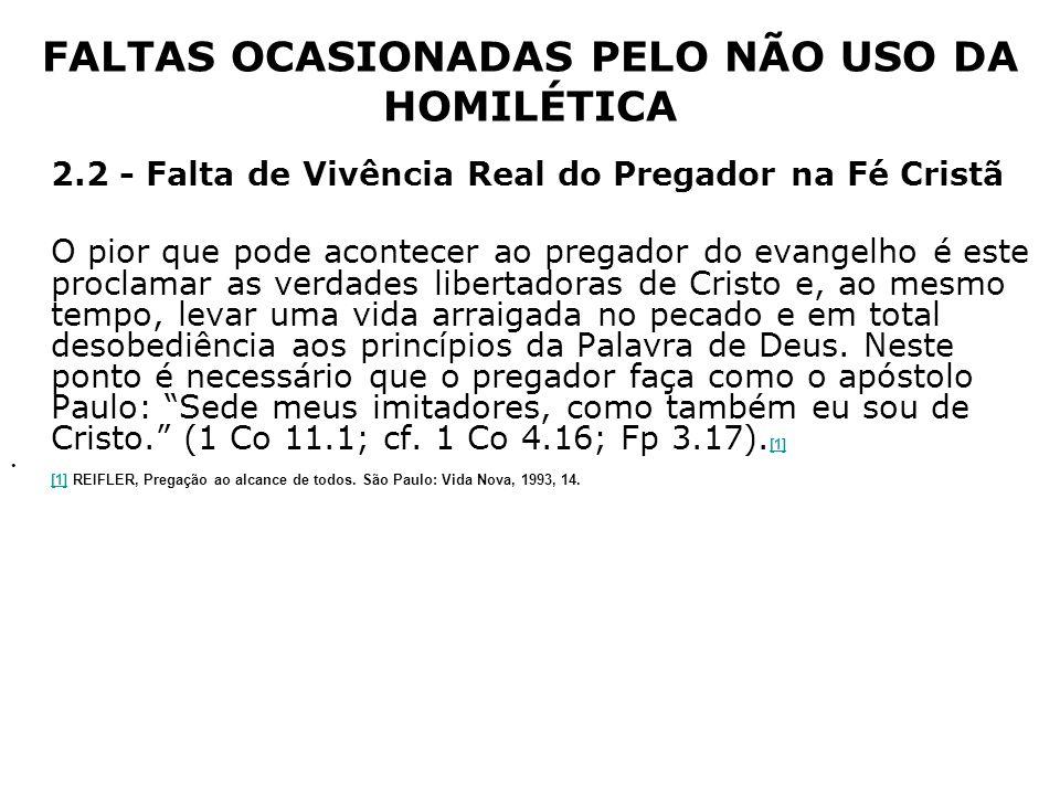 FALTAS OCASIONADAS PELO NÃO USO DA HOMILÉTICA 2.2 - Falta de Vivência Real do Pregador na Fé Cristã O pior que pode acontecer ao pregador do evangelho