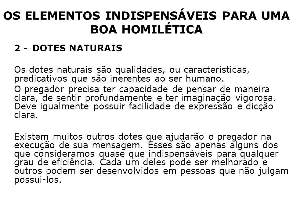 OS ELEMENTOS INDISPENSÁVEIS PARA UMA BOA HOMILÉTICA 2 -DOTES NATURAIS Os dotes naturais são qualidades, ou características, predicativos que são inere