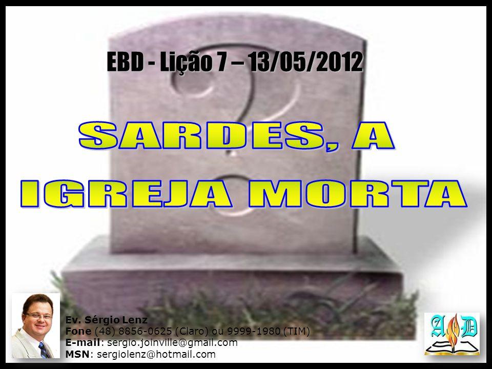 Ev. Sérgio Lenz Fone (48) 8856-0625 (Claro) ou 9999-1980 (TIM) E-mail: sergio.joinville@gmail.com MSN: sergiolenz@hotmail.com EBD - Lição 7 – 13/05/20