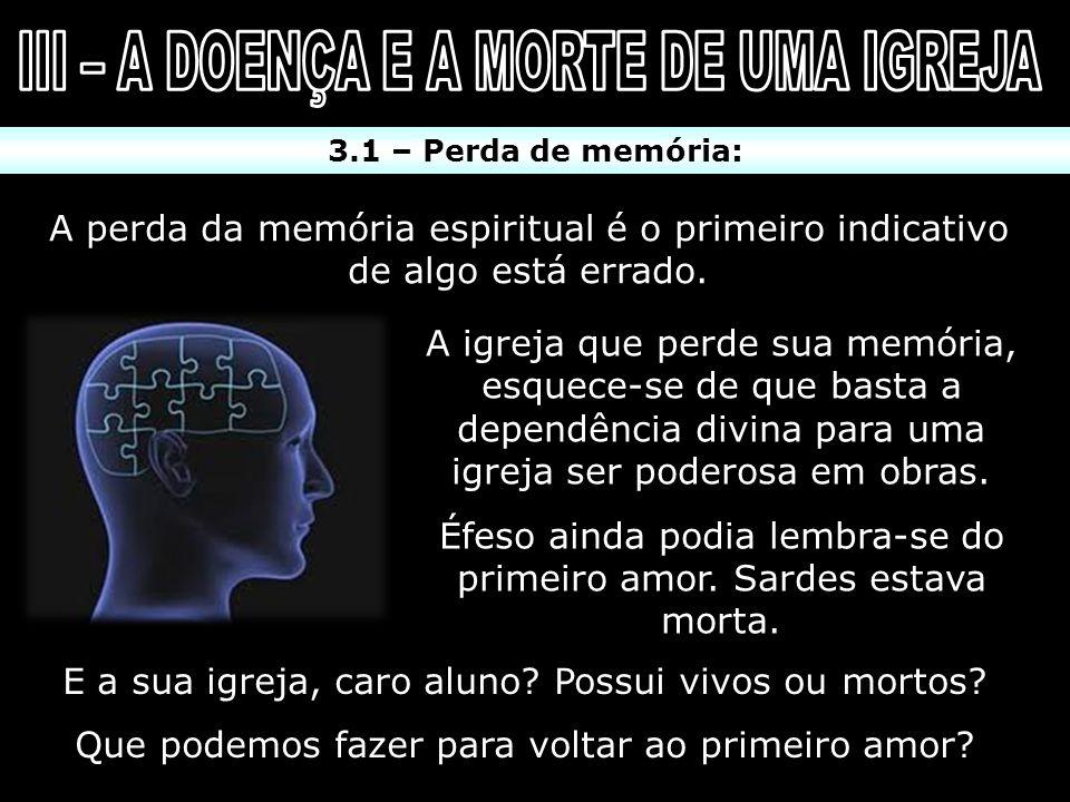 3.1 – Perda de memória: A perda da memória espiritual é o primeiro indicativo de algo está errado. A igreja que perde sua memória, esquece-se de que b