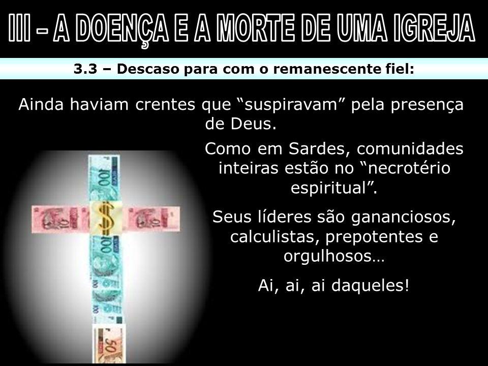 3.3 – Descaso para com o remanescente fiel: Ainda haviam crentes que suspiravam pela presença de Deus. Como em Sardes, comunidades inteiras estão no n
