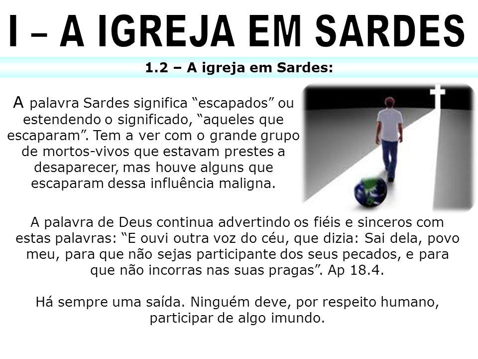 1.2 – A igreja em Sardes: A palavra Sardes significa escapados ou estendendo o significado, aqueles que escaparam. Tem a ver com o grande grupo de mor