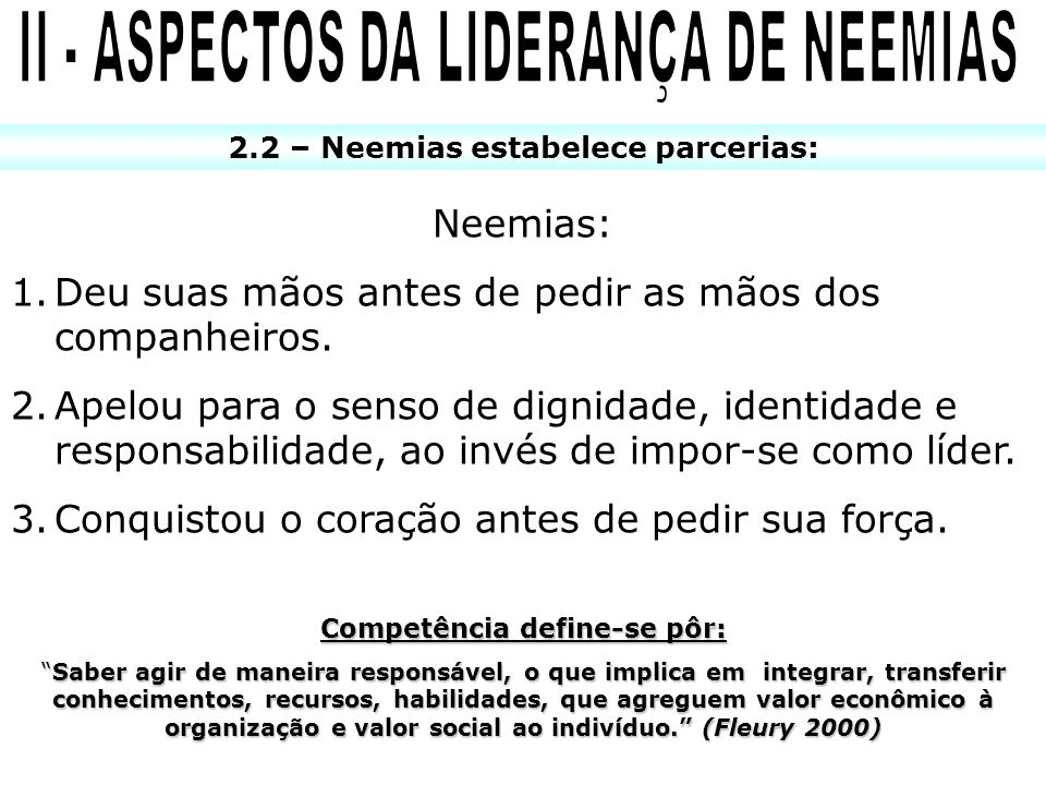 2.2 – Neemias estabelece parcerias: Neemias: 1.Deu suas mãos antes de pedir as mãos dos companheiros. 2.Apelou para o senso de dignidade, identidade e