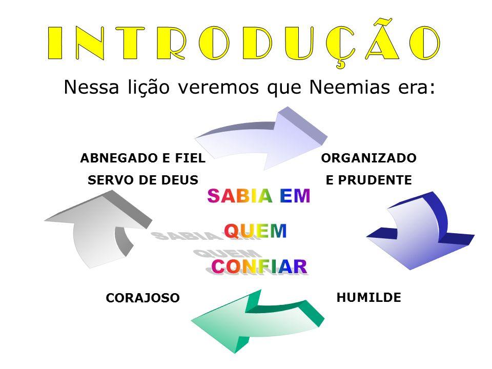 x Nessa lição veremos que Neemias era: ORGANIZADO E PRUDENTE HUMILDECORAJOSO ABNEGADO E FIEL SERVO DE DEUS