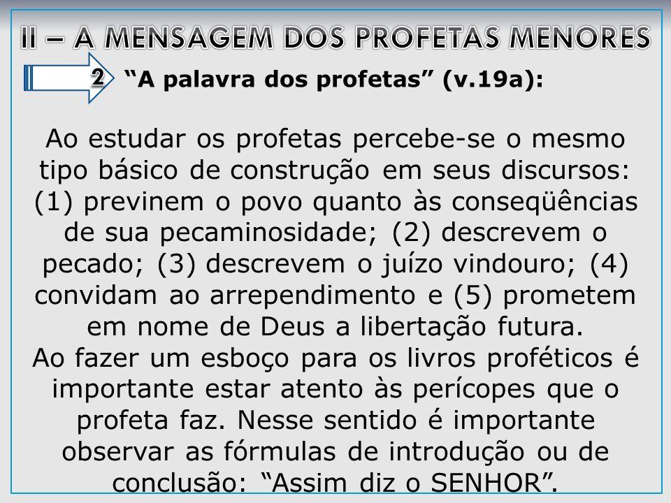 A palavra dos profetas (v.19a): Ao estudar os profetas percebe-se o mesmo tipo básico de construção em seus discursos: (1) previnem o povo quanto às c