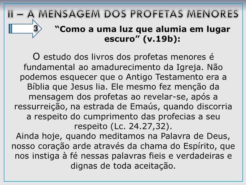 Como a uma luz que alumia em lugar escuro (v.19b): O estudo dos livros dos profetas menores é fundamental ao amadurecimento da Igreja. Não podemos esq