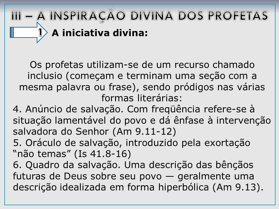 A iniciativa divina: Os profetas utilizam-se de um recurso chamado inclusio (começam e terminam uma seção com a mesma palavra ou frase), sendo pródigo