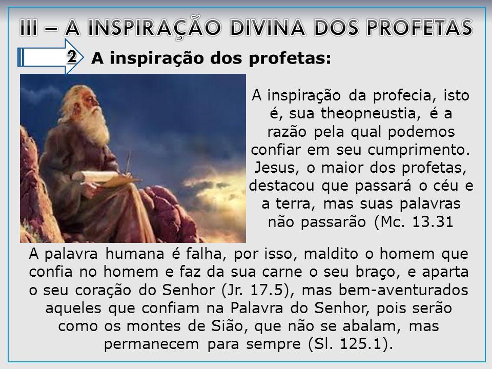 A inspiração dos profetas: A inspiração da profecia, isto é, sua theopneustia, é a razão pela qual podemos confiar em seu cumprimento. Jesus, o maior