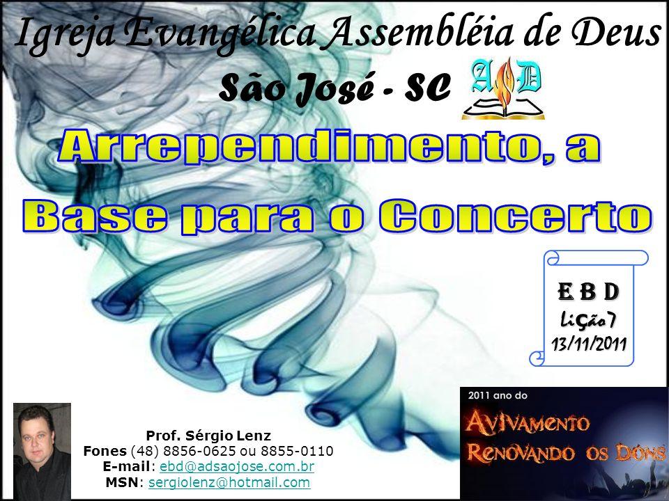 Prof. Sérgio Lenz Fones (48) 8856-0625 ou 8855-0110 E-mail: ebd@adsaojose.com.brebd@adsaojose.com.br MSN: sergiolenz@hotmail.comsergiolenz@hotmail.com