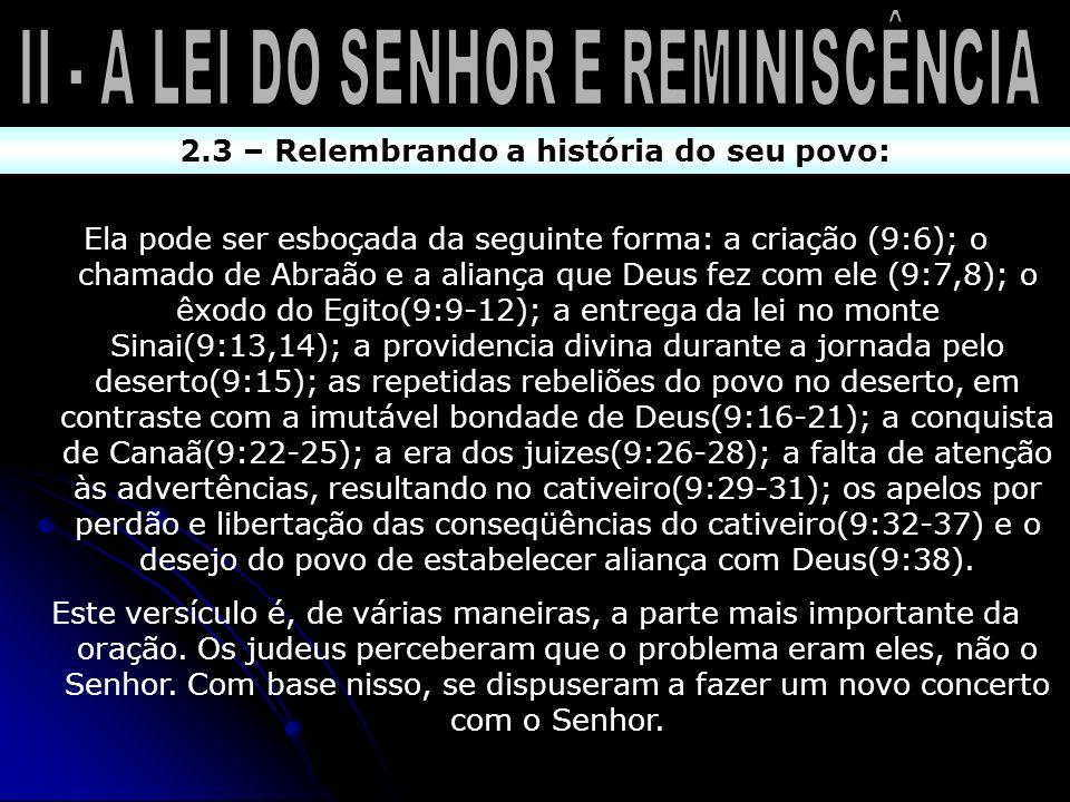 2.3 – Relembrando a história do seu povo: Ela pode ser esboçada da seguinte forma: a criação (9:6); o chamado de Abraão e a aliança que Deus fez com e