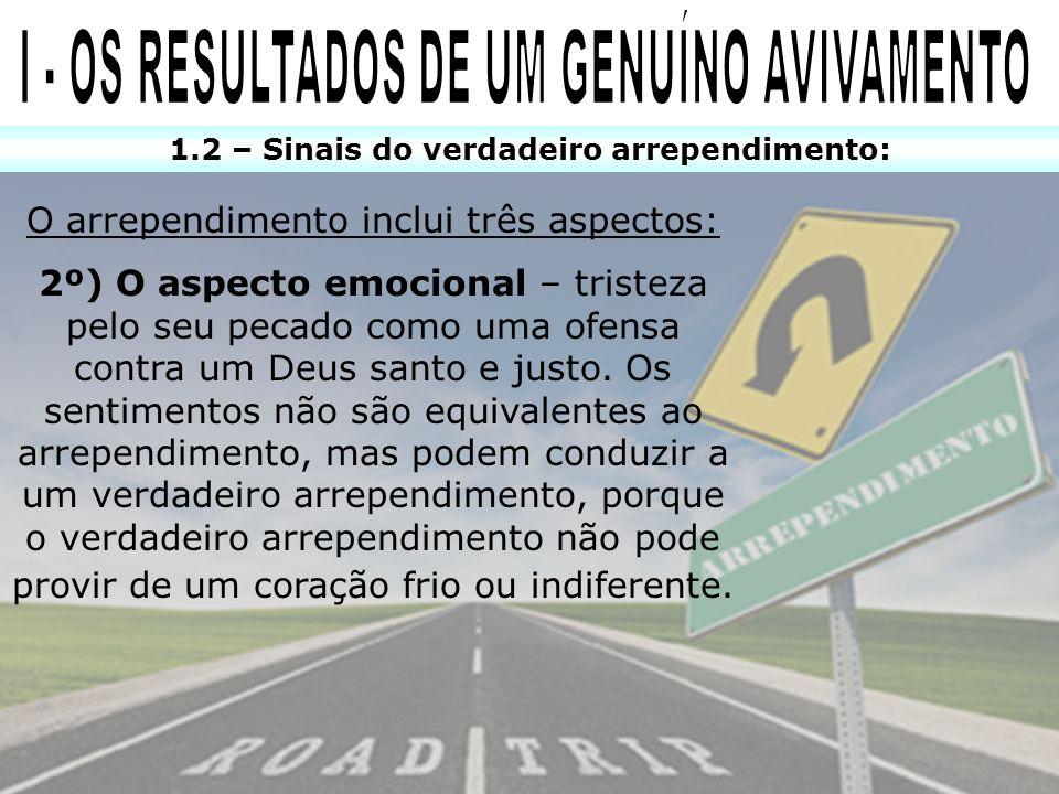 1.2 – Sinais do verdadeiro arrependimento: O arrependimento inclui três aspectos: 2º) O aspecto emocional – tristeza pelo seu pecado como uma ofensa c