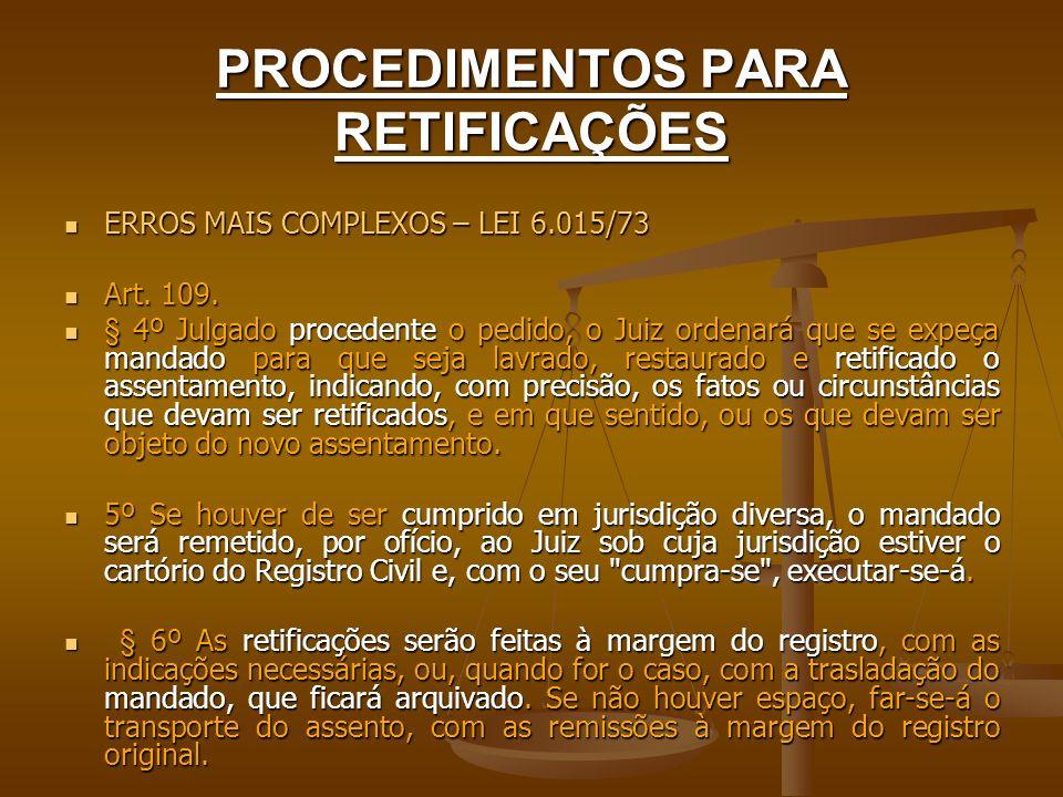 PROCEDIMENTOS PARA RETIFICAÇÕES ERROS MAIS COMPLEXOS – LEI 6.015/73 ERROS MAIS COMPLEXOS – LEI 6.015/73 Art. 109. Art. 109. § 4º Julgado procedente o