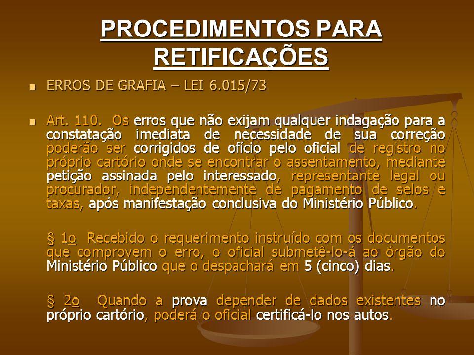 PROCEDIMENTOS PARA RETIFICAÇÕES ERROS DE GRAFIA – LEI 6.015/73 ERROS DE GRAFIA – LEI 6.015/73 Art. 110. Os erros que não exijam qualquer indagação par