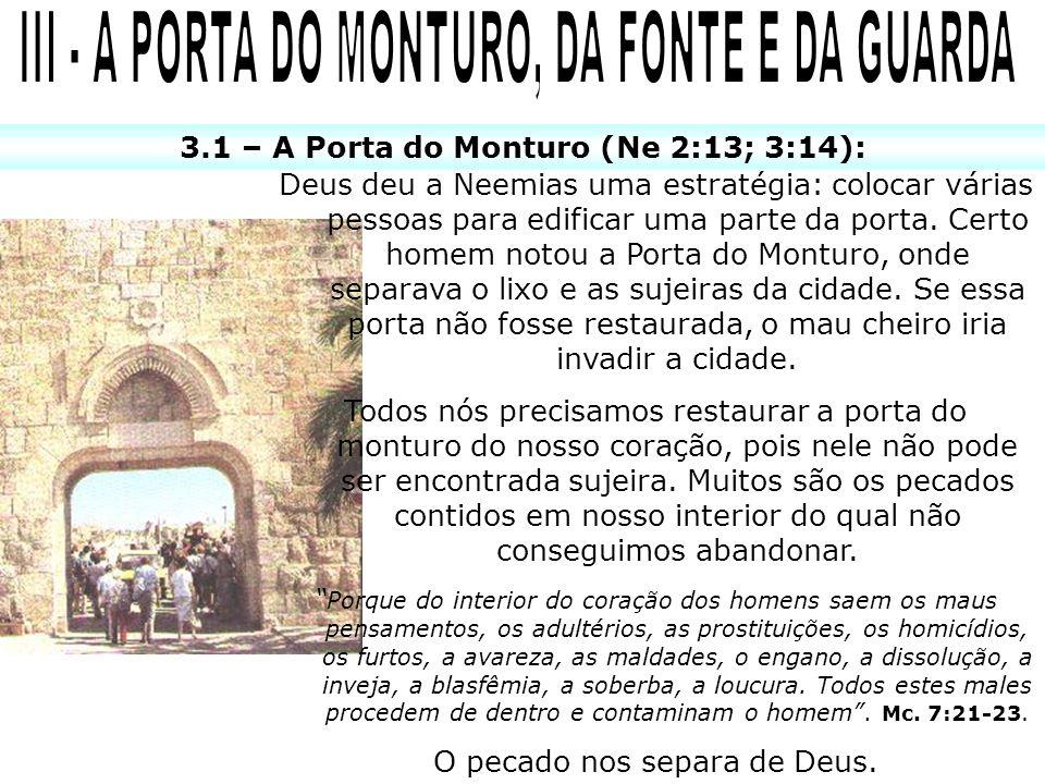 3.1 – A Porta do Monturo (Ne 2:13; 3:14): Deus deu a Neemias uma estratégia: colocar várias pessoas para edificar uma parte da porta.