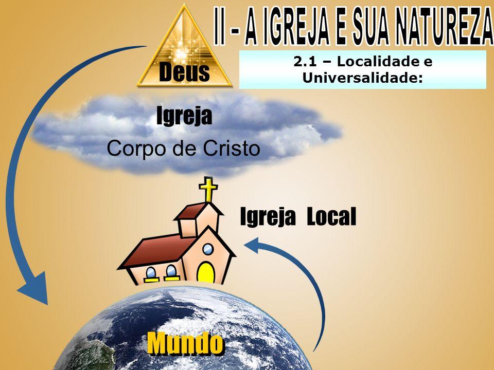 Deus Igreja Mundo Local Corpo de Cristo 2.1 – Localidade e Universalidade: