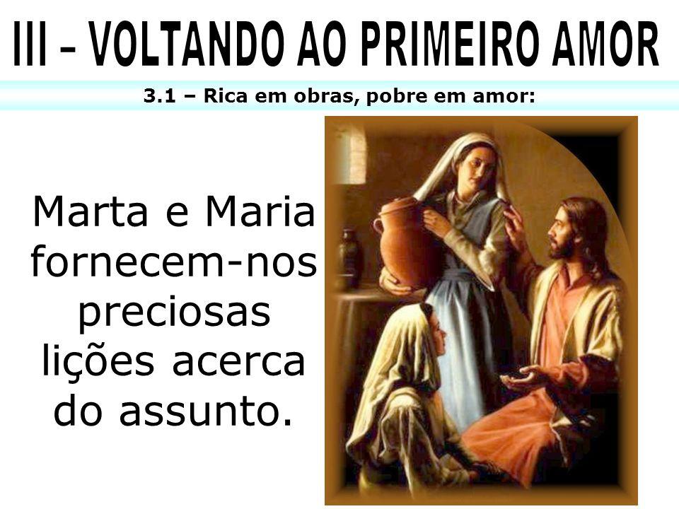3.1 – Rica em obras, pobre em amor: Marta e Maria fornecem-nos preciosas lições acerca do assunto.