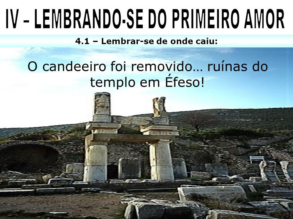 4.1 – Lembrar-se de onde caiu: O candeeiro foi removido… ruínas do templo em Éfeso!
