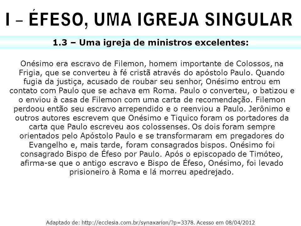 1.3 – Uma igreja de ministros excelentes: Onésimo era escravo de Filemon, homem importante de Colossos, na Frigia, que se converteu à fé cristã atravé