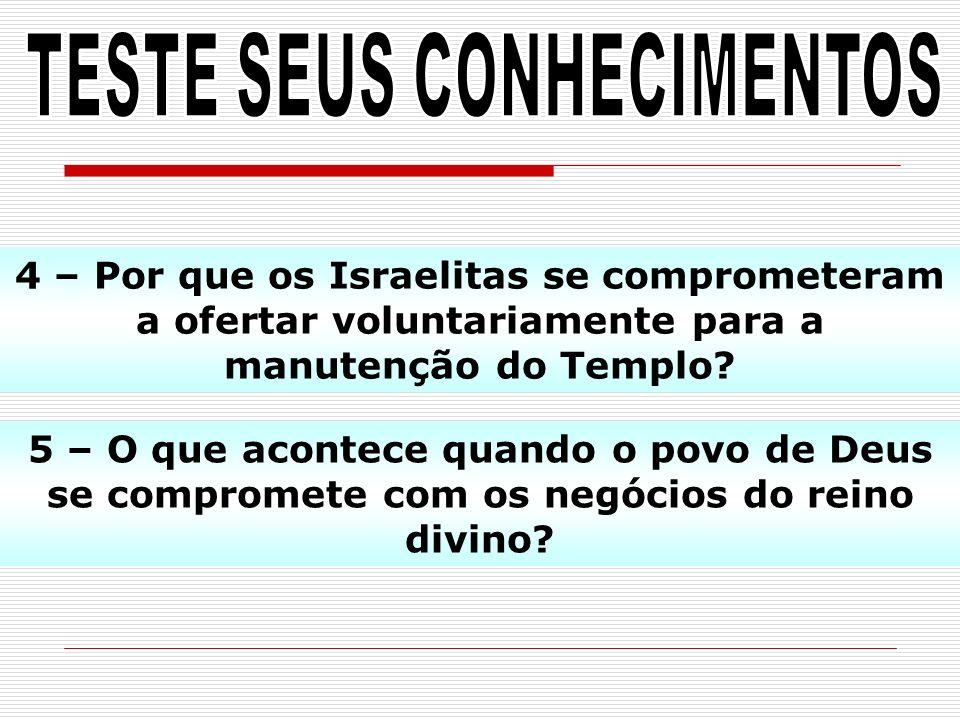 5 – O que acontece quando o povo de Deus se compromete com os negócios do reino divino? 4 – Por que os Israelitas se comprometeram a ofertar voluntari