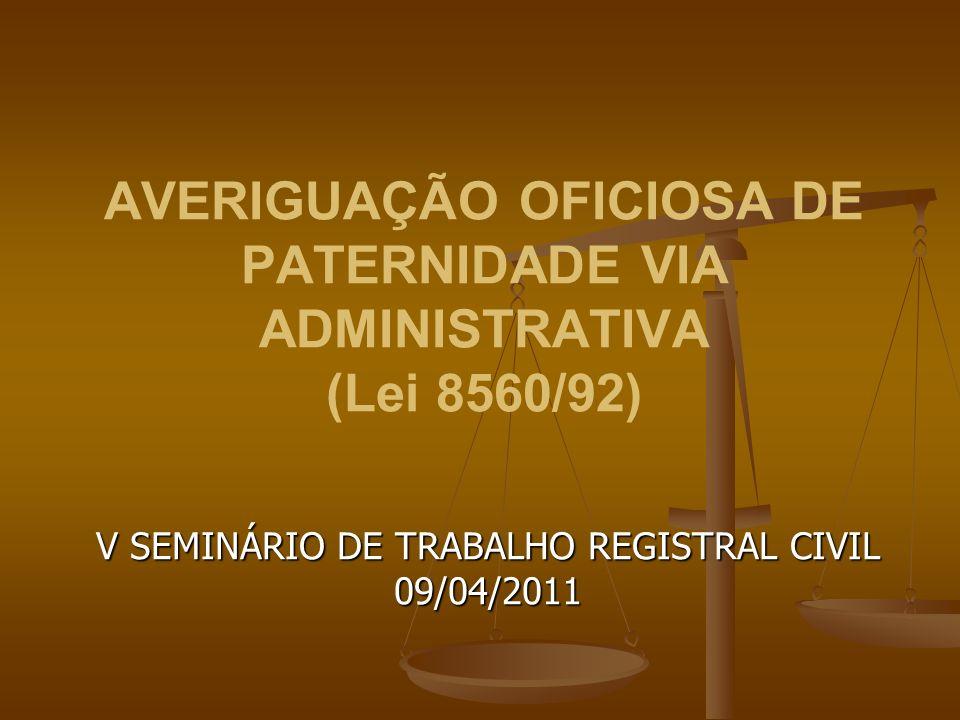 AVERIGUAÇÃO OFICIOSA DE PATERNIDADE VIA ADMINISTRATIVA (Lei 8560/92) V SEMINÁRIO DE TRABALHO REGISTRAL CIVIL 09/04/2011