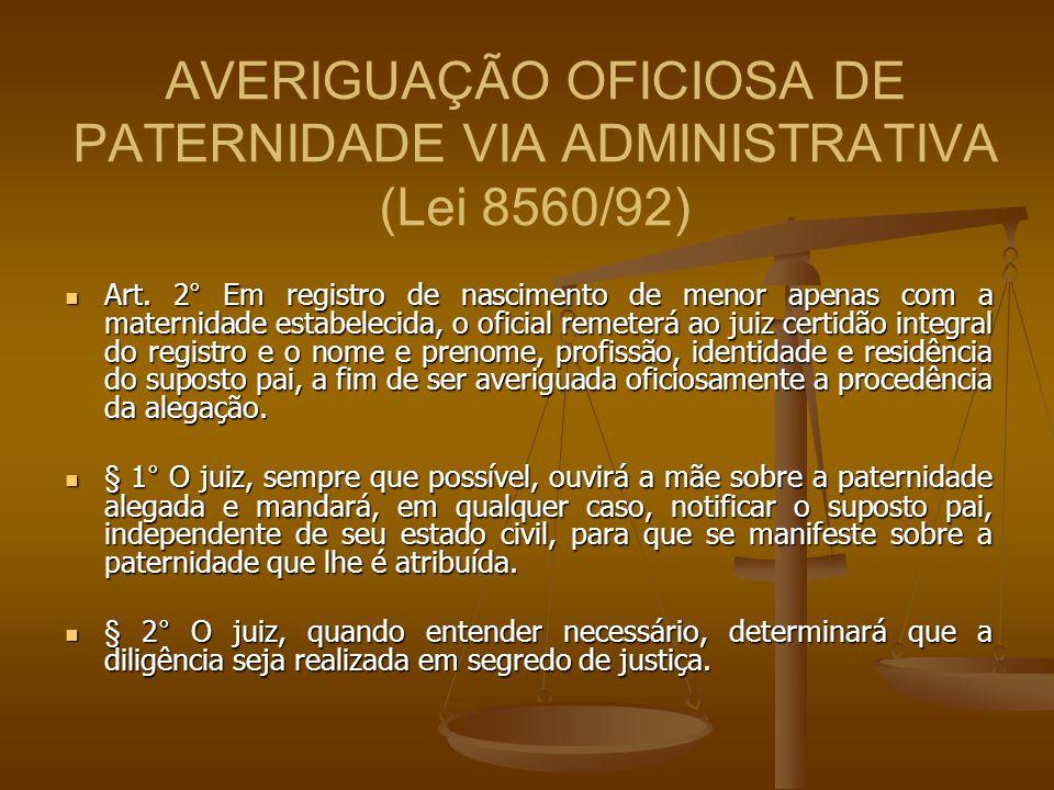 AVERIGUAÇÃO OFICIOSA DE PATERNIDADE VIA ADMINISTRATIVA (Lei 8560/92) Art. 2° Em registro de nascimento de menor apenas com a maternidade estabelecida,