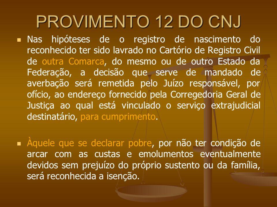 PROVIMENTO 12 DO CNJ Nas hipóteses de o registro de nascimento do reconhecido ter sido lavrado no Cartório de Registro Civil de outra Comarca, do mesm