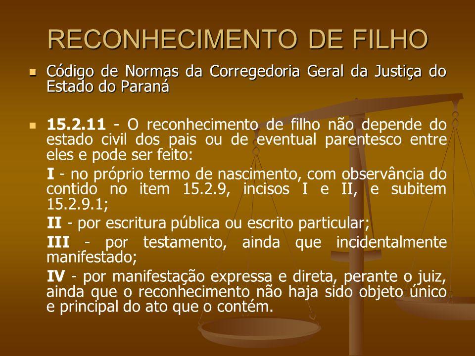 RECONHECIMENTO DE FILHO Código de Normas da Corregedoria Geral da Justiça do Estado do Paraná Código de Normas da Corregedoria Geral da Justiça do Est