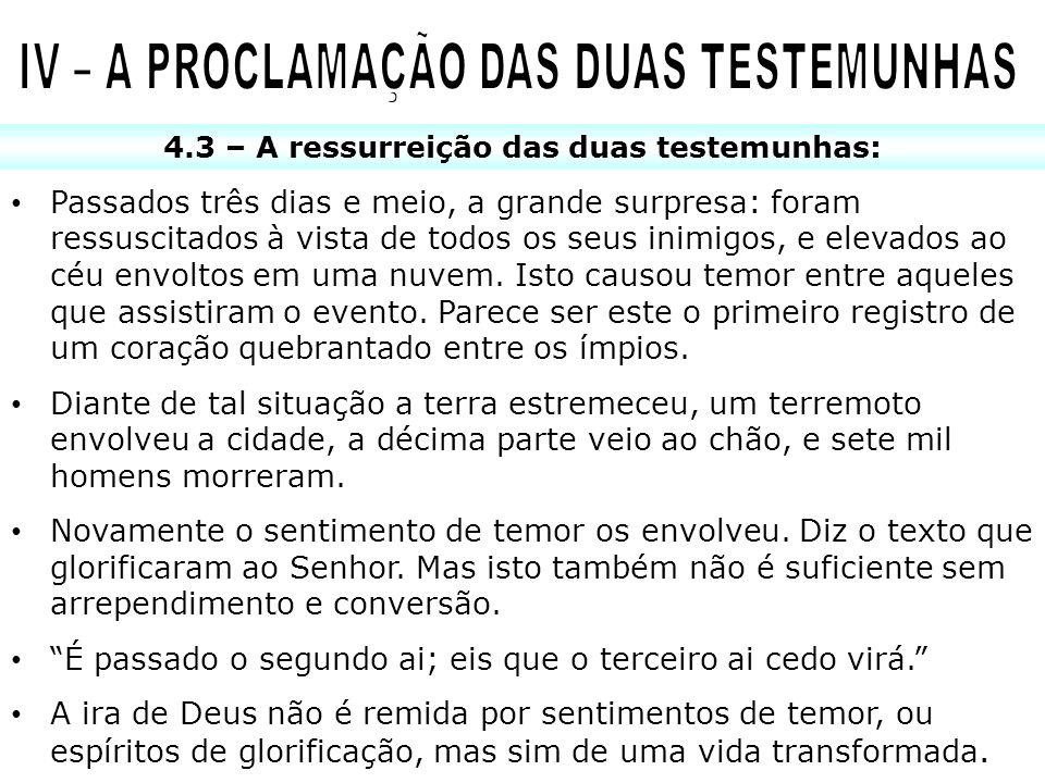 4.3 – A ressurreição das duas testemunhas: Passados três dias e meio, a grande surpresa: foram ressuscitados à vista de todos os seus inimigos, e elev