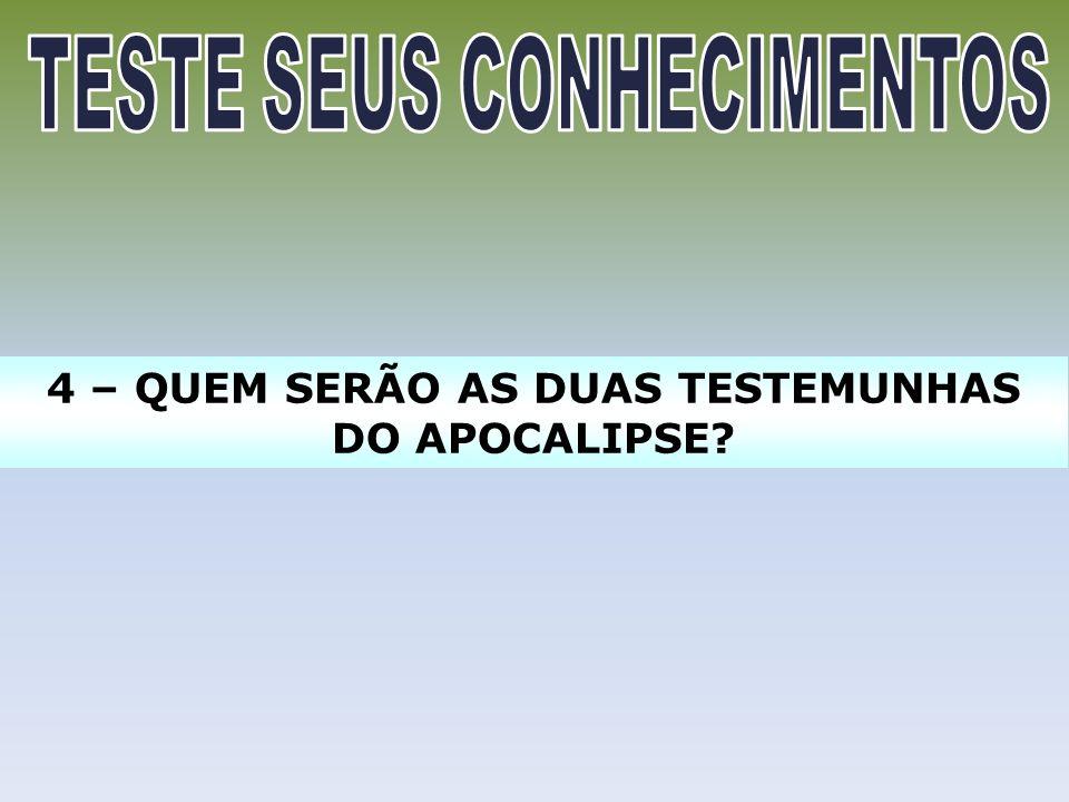 4 – QUEM SERÃO AS DUAS TESTEMUNHAS DO APOCALIPSE?