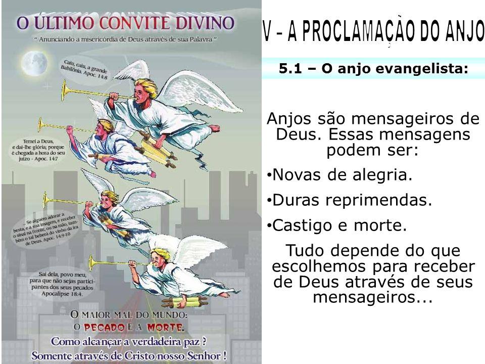 5.1 – O anjo evangelista: Anjos são mensageiros de Deus. Essas mensagens podem ser: Novas de alegria. Duras reprimendas. Castigo e morte. Tudo depende