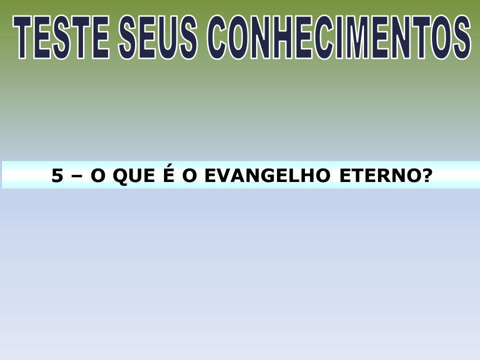 5 – O QUE É O EVANGELHO ETERNO?