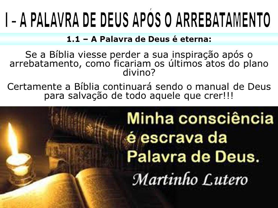 1.1 – A Palavra de Deus é eterna: Se a Bíblia viesse perder a sua inspiração após o arrebatamento, como ficariam os últimos atos do plano divino? Cert