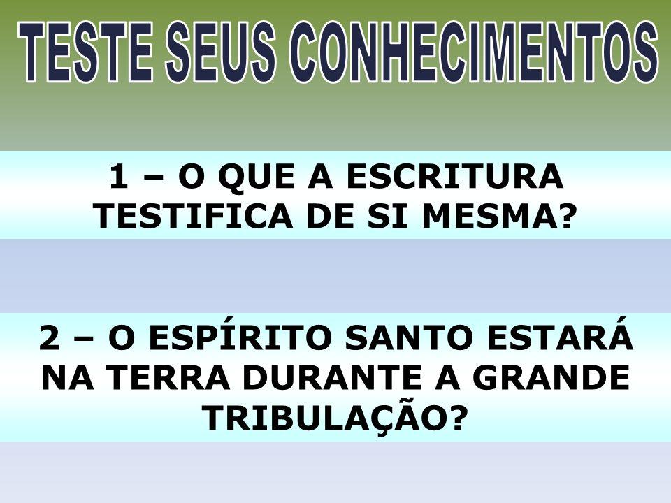 1 – O QUE A ESCRITURA TESTIFICA DE SI MESMA? 2 – O ESPÍRITO SANTO ESTARÁ NA TERRA DURANTE A GRANDE TRIBULAÇÃO?