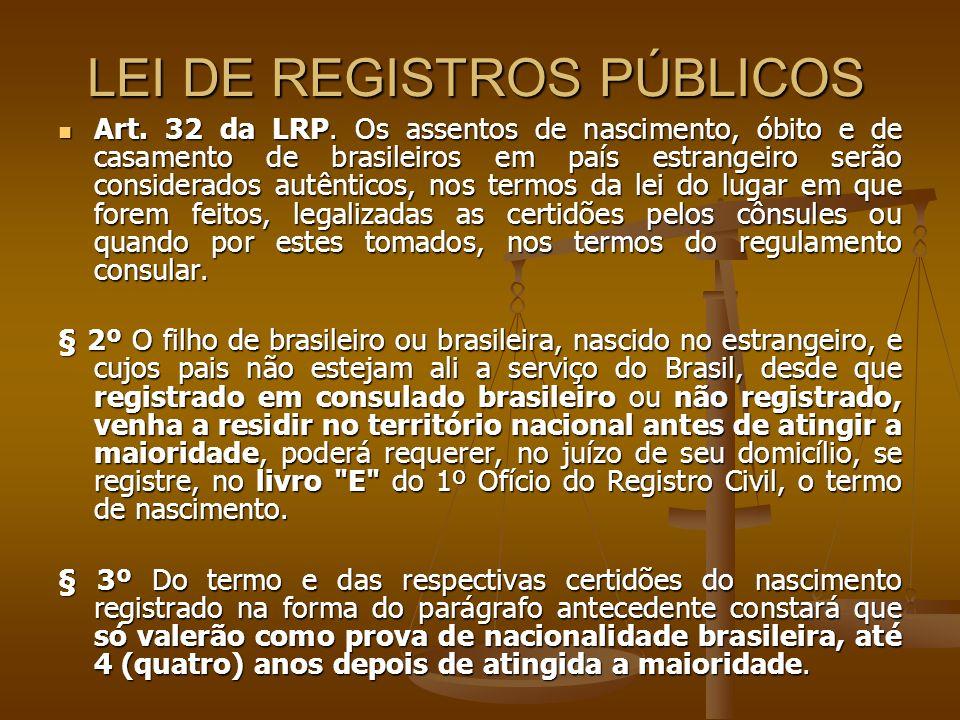 LEI DE REGISTROS PÚBLICOS Art. 32 da LRP. Os assentos de nascimento, óbito e de casamento de brasileiros em país estrangeiro serão considerados autênt
