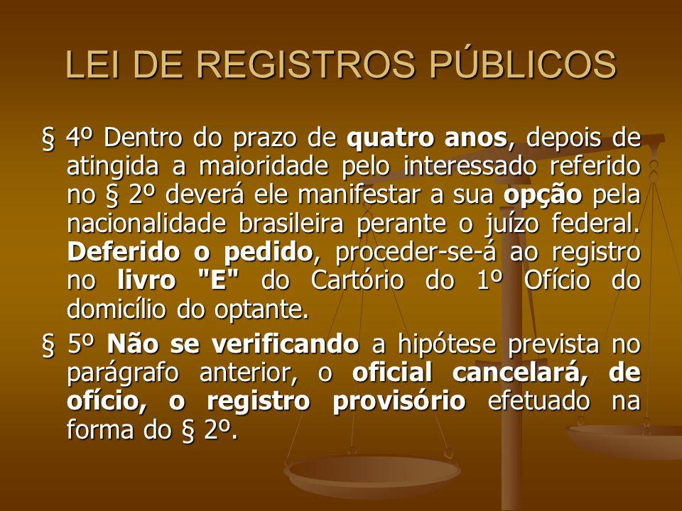 LEI DE REGISTROS PÚBLICOS § 4º Dentro do prazo de quatro anos, depois de atingida a maioridade pelo interessado referido no § 2º deverá ele manifestar