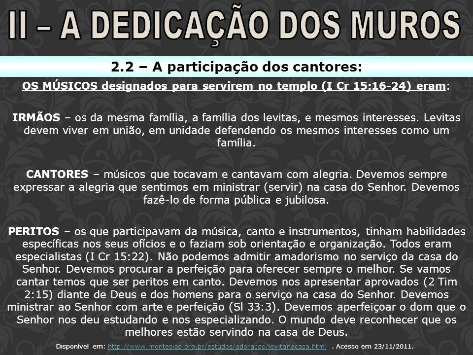 2.2 – A participação dos cantores: OS MÚSICOS designados para servirem no templo (I Cr 15:16-24) eram: IRMÃOS – os da mesma família, a família dos lev