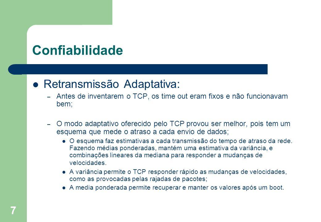 7 Confiabilidade Retransmissão Adaptativa: – Antes de inventarem o TCP, os time out eram fixos e não funcionavam bem; – O modo adaptativo oferecido pe