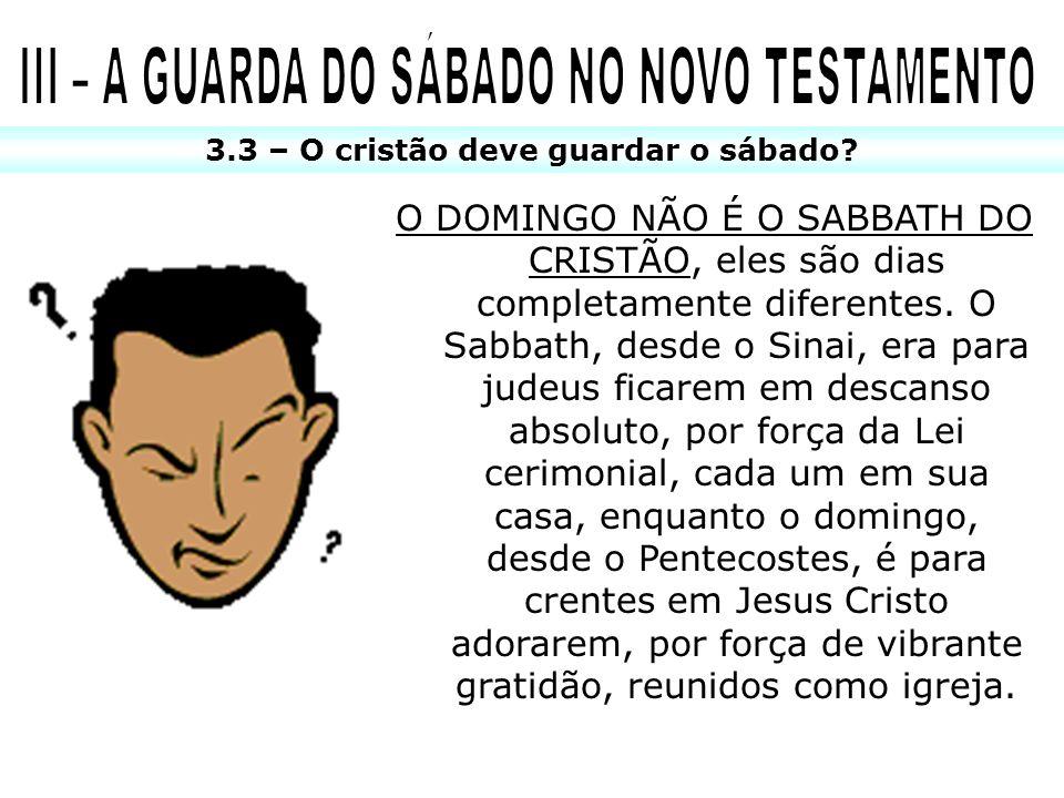 3.3 – O cristão deve guardar o sábado? O DOMINGO NÃO É O SABBATH DO CRISTÃO, eles são dias completamente diferentes. O Sabbath, desde o Sinai, era par