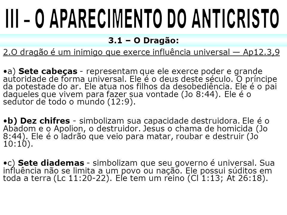 2.O dragão é um inimigo que exerce influência universal Ap12.3,9 a) Sete cabeças - representam que ele exerce poder e grande autoridade de forma unive