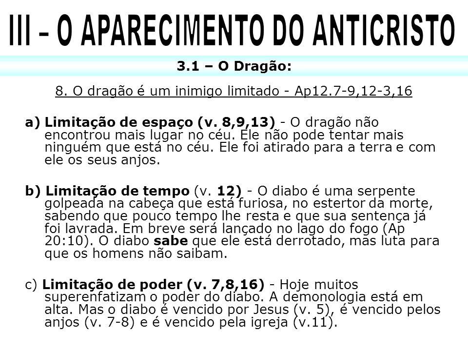 8. O dragão é um inimigo limitado - Ap12.7-9,12-3,16 a)Limitação de espaço (v. 8,9,13) - O dragão não encontrou mais lugar no céu. Ele não pode tentar