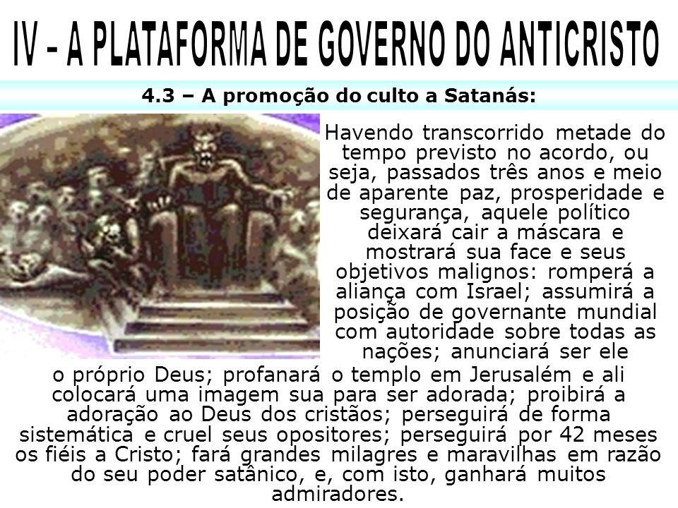 4.3 – A promoção do culto a Satanás: Havendo transcorrido metade do tempo previsto no acordo, ou seja, passados três anos e meio de aparente paz, pros