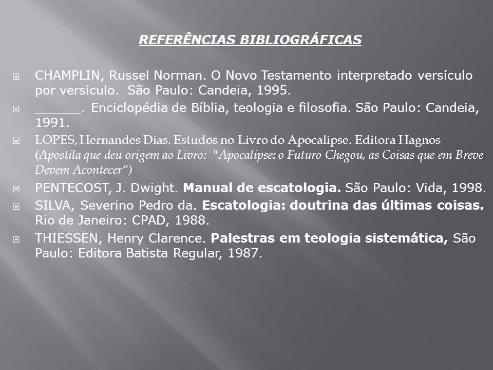 REFERÊNCIAS BIBLIOGRÁFICAS CHAMPLIN, Russel Norman. O Novo Testamento interpretado versículo por versículo. São Paulo: Candeia, 1995. ______. Enciclop