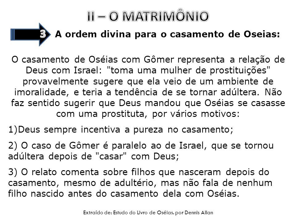 A ordem divina para o casamento de Oseias: O casamento de Oséias com Gômer representa a relação de Deus com Israel: